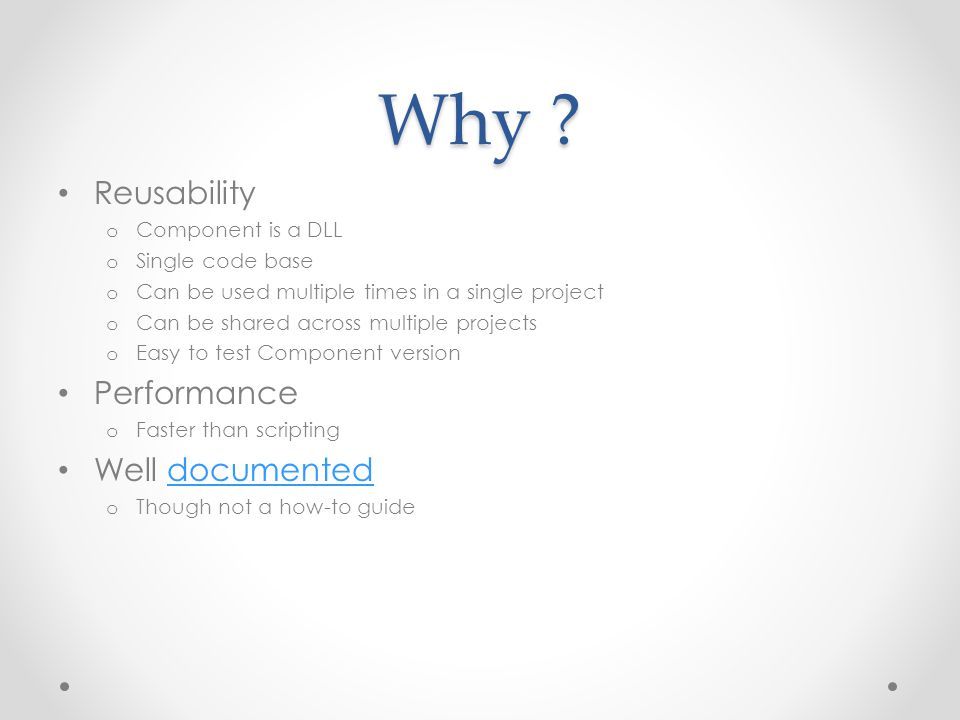 Why Reusability Performance Well documented Component is a DLL