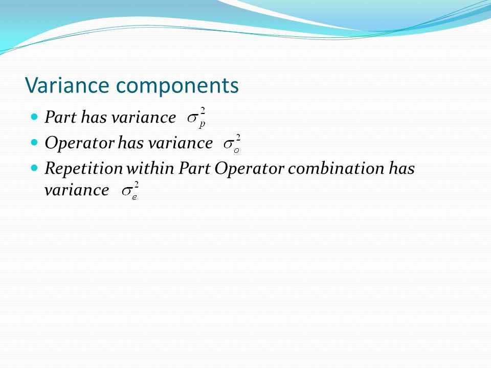 Variance components Part has variance Operator has variance