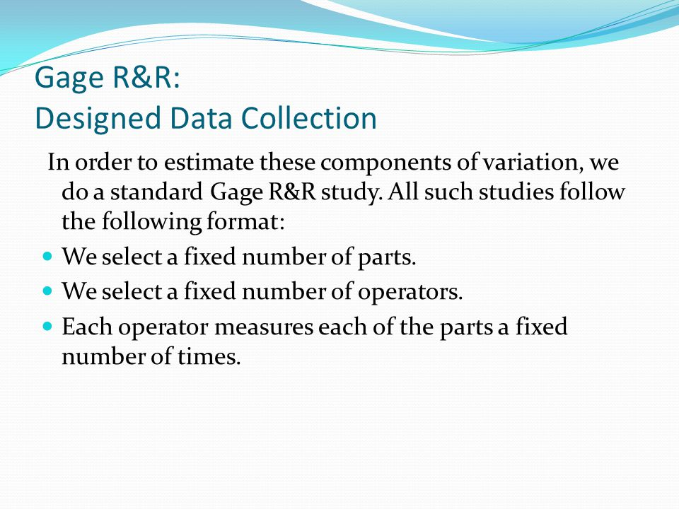 Gage R&R: Designed Data Collection