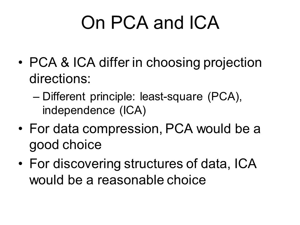 On PCA and ICA PCA & ICA differ in choosing projection directions: