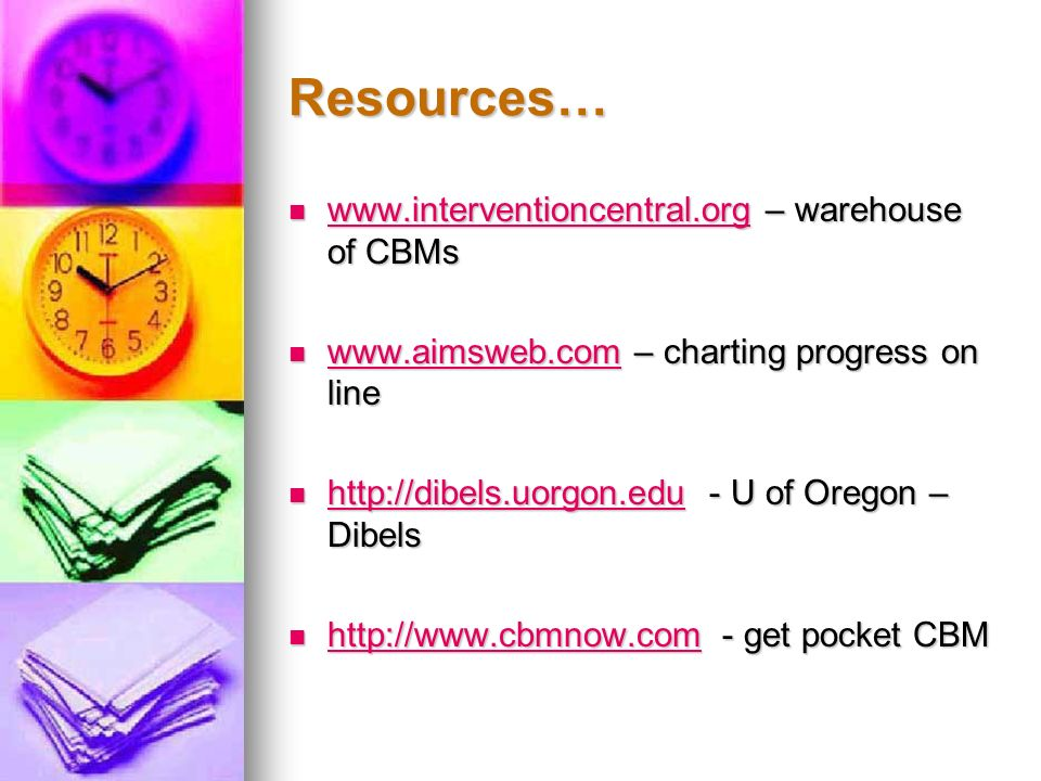 Resources… www.interventioncentral.org – warehouse of CBMs
