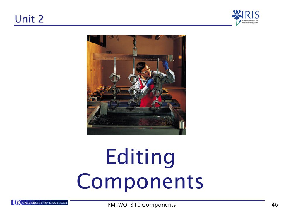 Unit 2 Editing Components PM_WO_310 Components PM_WO_310 Components