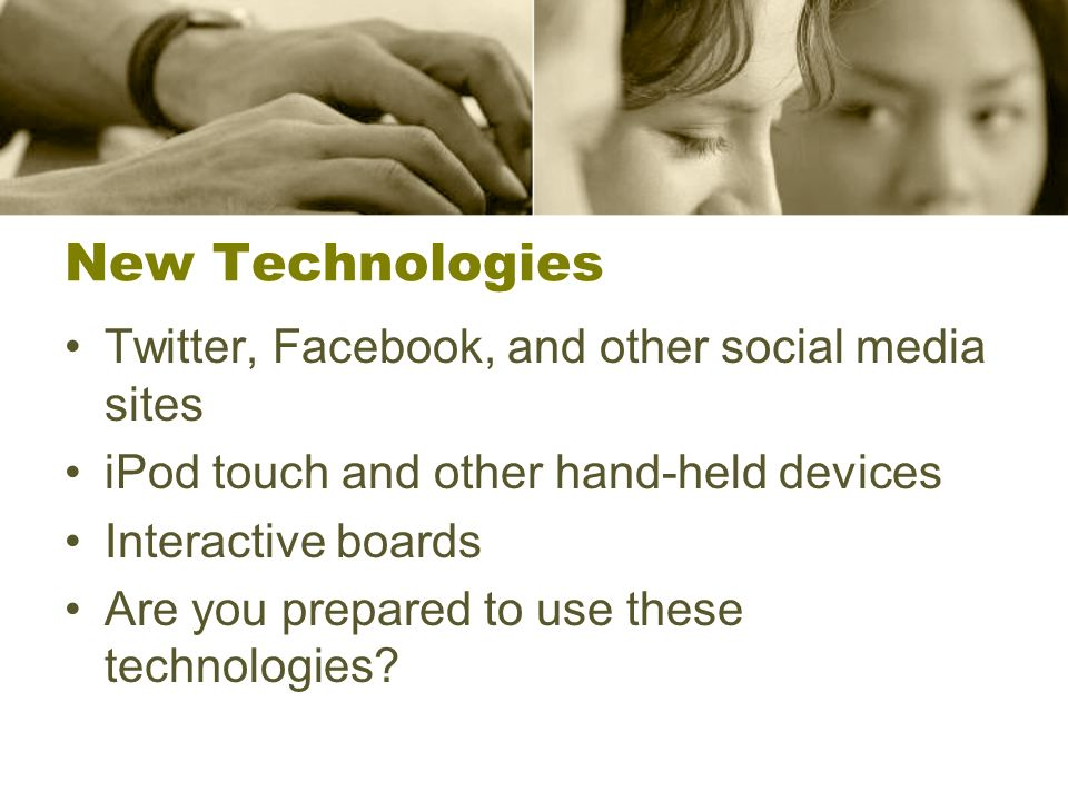 New Technologies Twitter, Facebook, and other social media sites