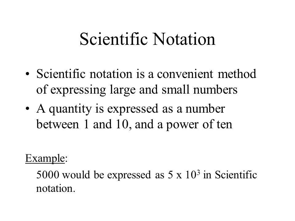 Scientific Notation Scientific notation is a convenient method of expressing large and small numbers.