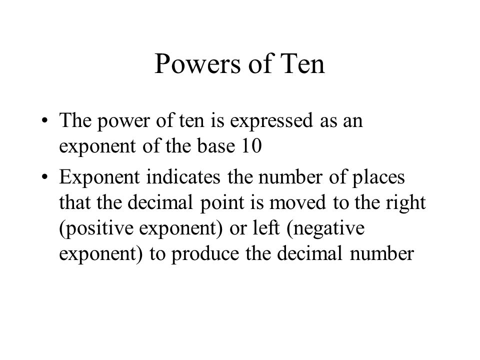 Powers of Ten The power of ten is expressed as an exponent of the base 10.