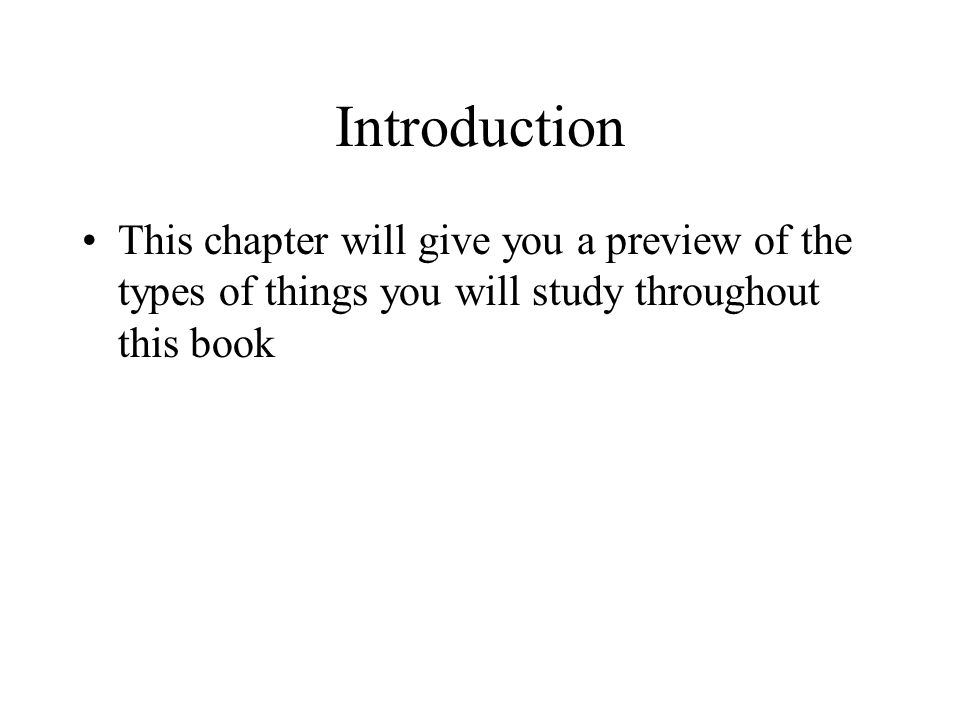 Introduction This chapter will give you a preview of the types of things you will study throughout this book.