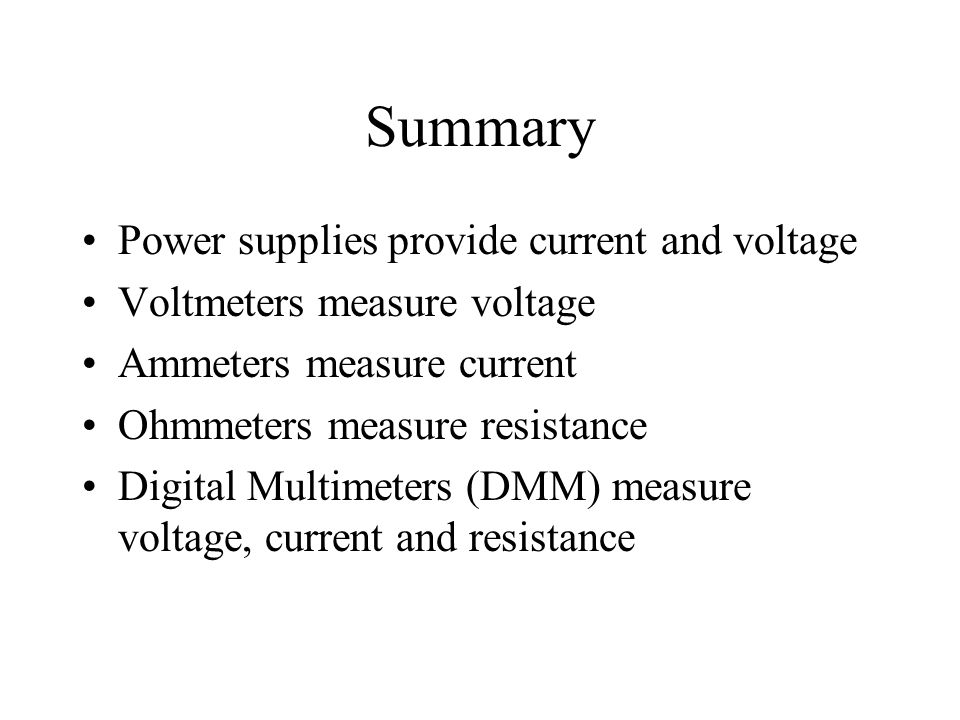 Summary Power supplies provide current and voltage