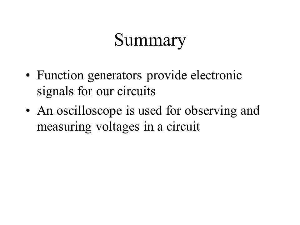Summary Function generators provide electronic signals for our circuits.