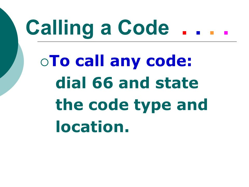 Calling a Code . . . . To call any code: dial 66 and state