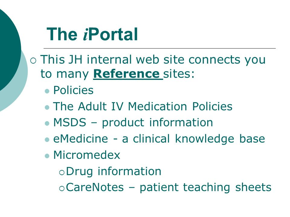 The iPortal This JH internal web site connects you to many Reference sites: Policies. The Adult IV Medication Policies.