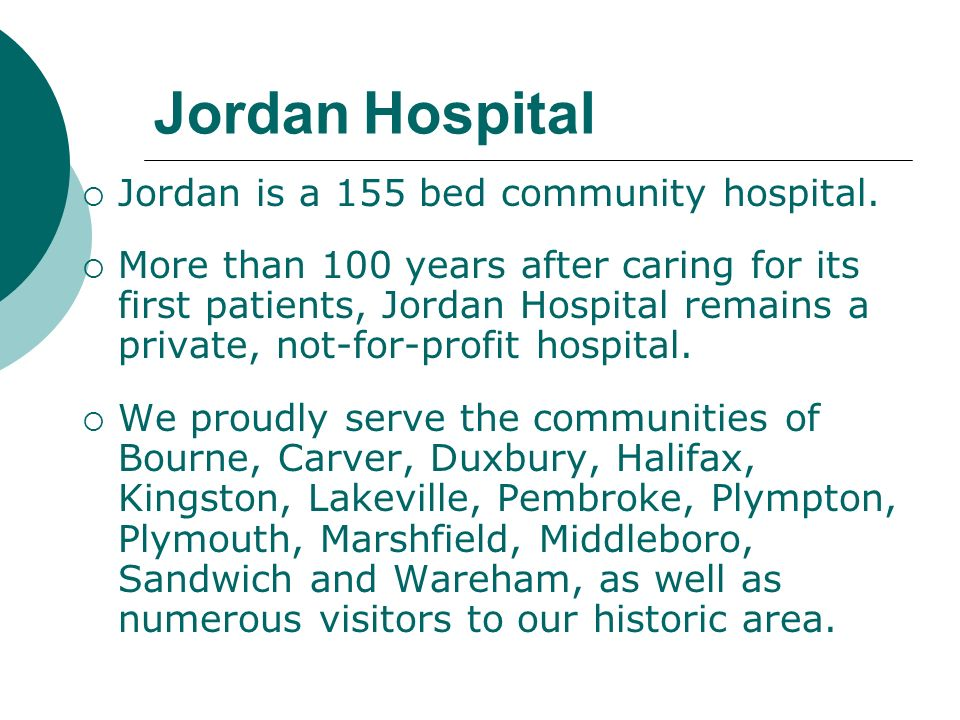 Jordan Hospital Jordan is a 155 bed community hospital.