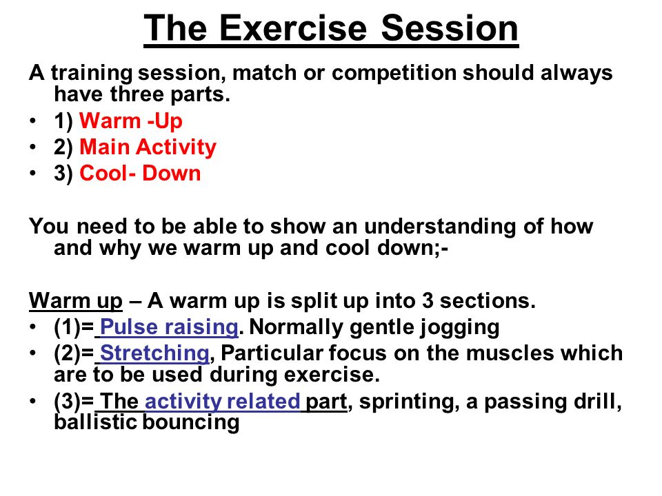 The Exercise Session A training session, match or competition should always have three parts. 1) Warm -Up.