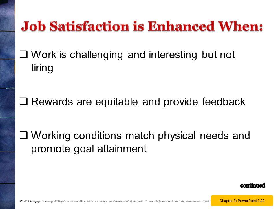Job Satisfaction is Enhanced When: