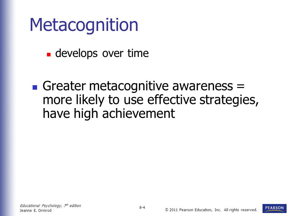 Metacognition develops over time.