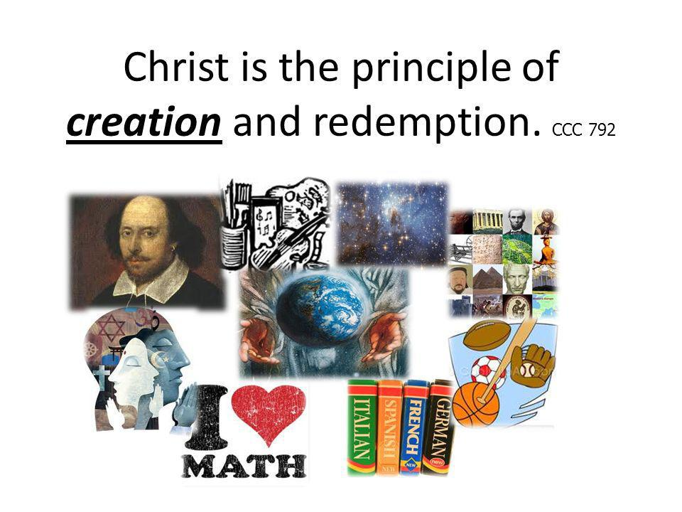 Christ is the principle of creation and redemption. CCC 792
