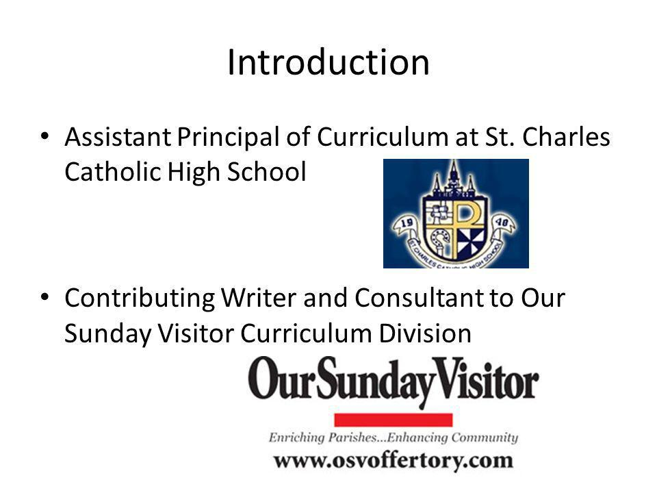 Introduction Assistant Principal of Curriculum at St. Charles Catholic High School.