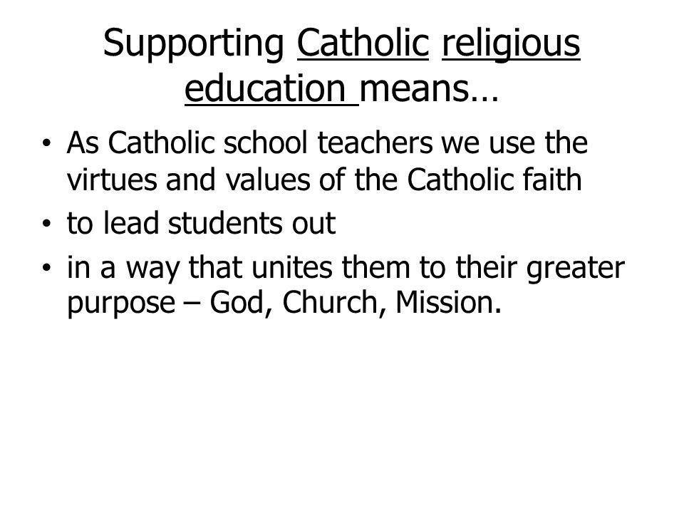 Supporting Catholic religious education means…