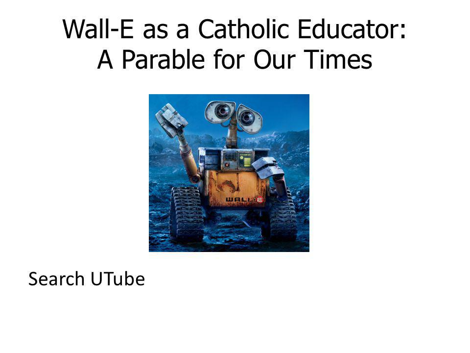 Wall-E as a Catholic Educator: A Parable for Our Times