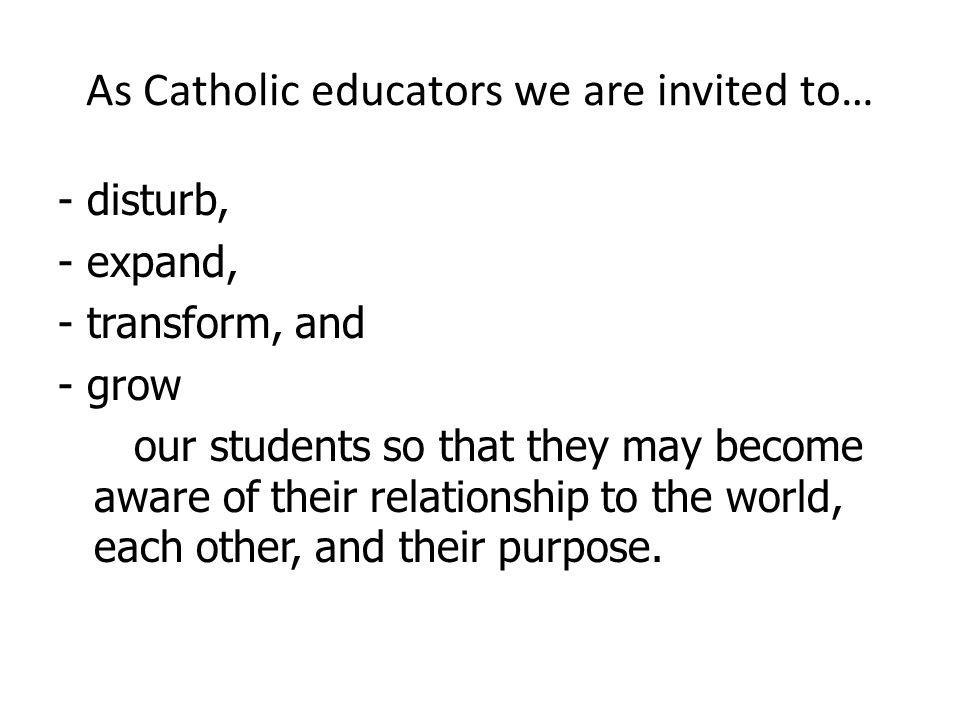As Catholic educators we are invited to…