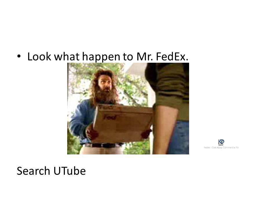 Look what happen to Mr. FedEx.