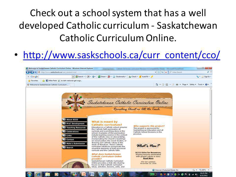 Check out a school system that has a well developed Catholic curriculum - Saskatchewan Catholic Curriculum Online.