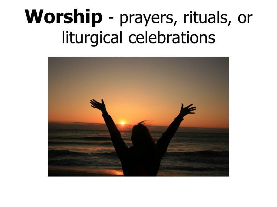 Worship - prayers, rituals, or liturgical celebrations