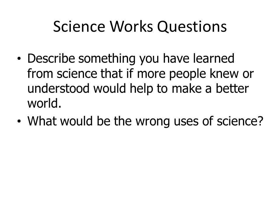 Science Works Questions