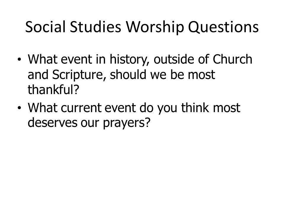 Social Studies Worship Questions