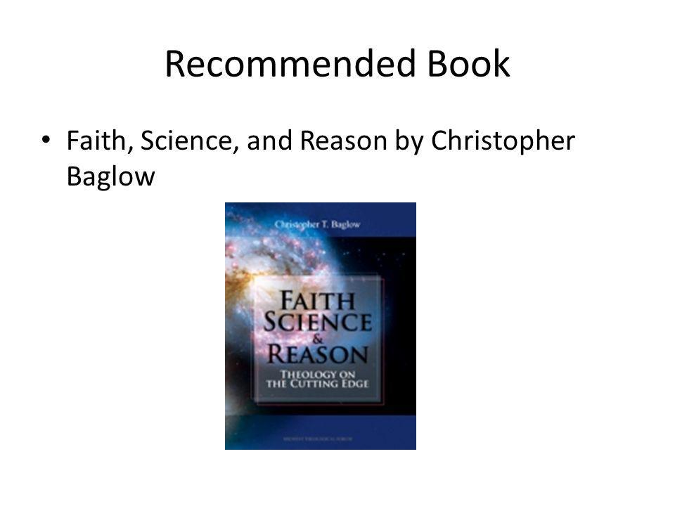 Recommended Book Faith, Science, and Reason by Christopher Baglow