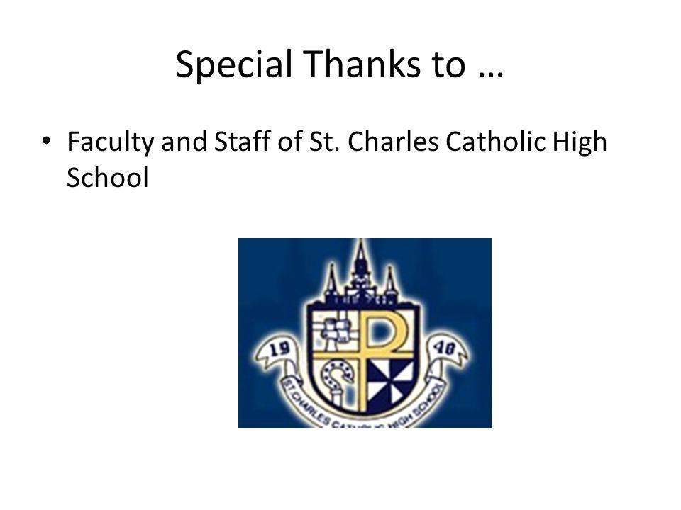 Special Thanks to … Faculty and Staff of St. Charles Catholic High School