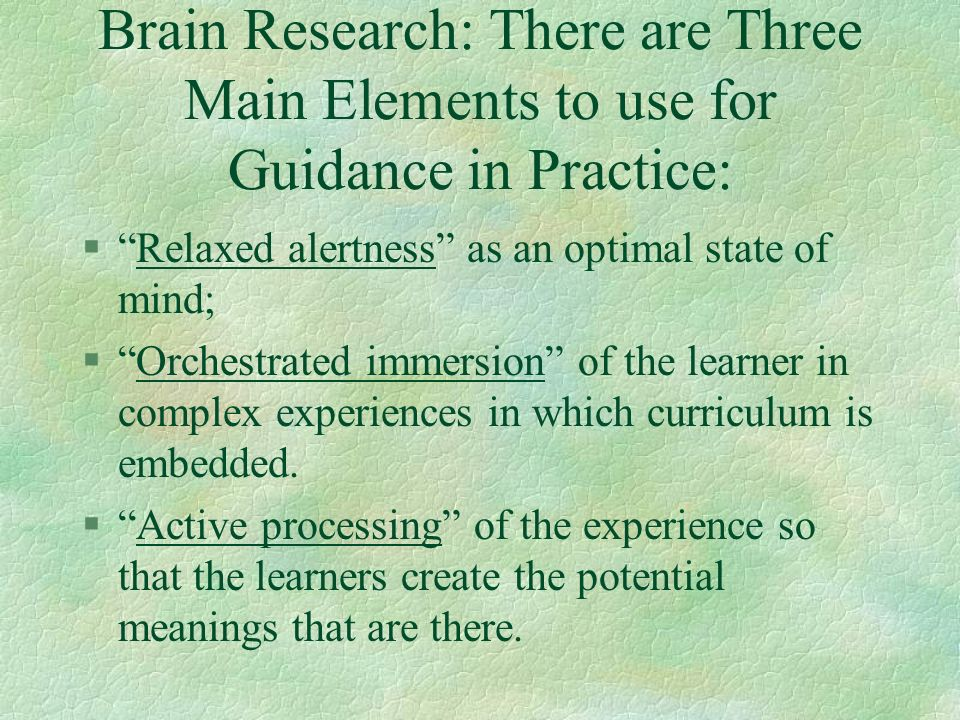 Brain Research: There are Three Main Elements to use for Guidance in Practice: