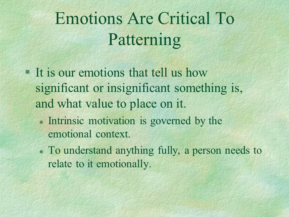 Emotions Are Critical To Patterning