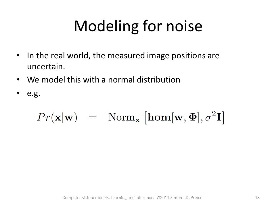 Modeling for noise In the real world, the measured image positions are uncertain. We model this with a normal distribution.