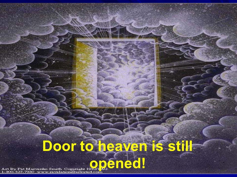 Door to heaven is still opened!