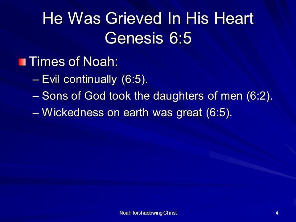 He Was Grieved In His Heart Genesis 6:5