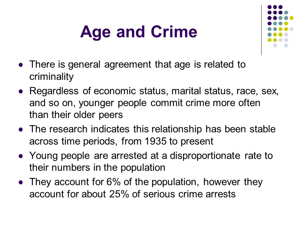 Age and Crime There is general agreement that age is related to criminality.