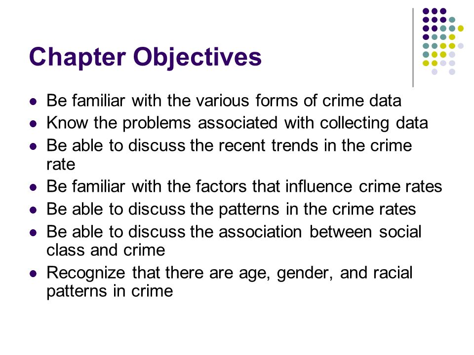 Chapter Objectives Be familiar with the various forms of crime data