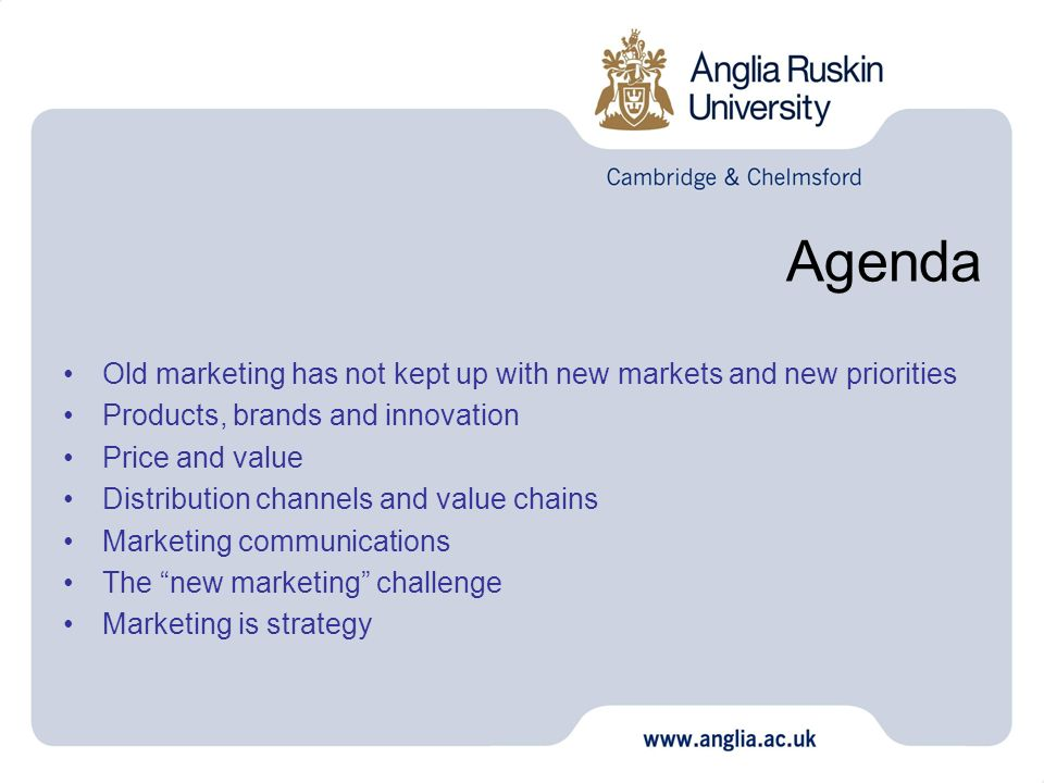 Agenda Old marketing has not kept up with new markets and new priorities. Products, brands and innovation.