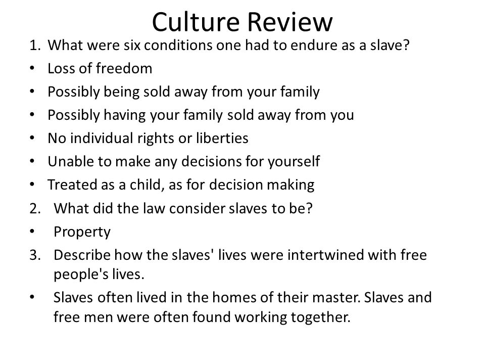 Culture Review What were six conditions one had to endure as a slave
