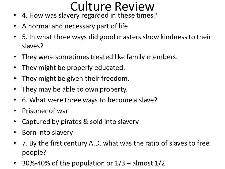 Culture Review 4. How was slavery regarded in these times