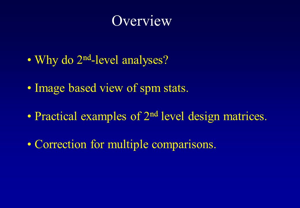 Overview Why do 2nd-level analyses Image based view of spm stats. Practical examples of 2nd level design matrices.