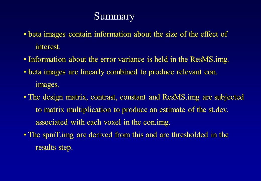 Summary beta images contain information about the size of the effect of interest. Information about the error variance is held in the ResMS.img.