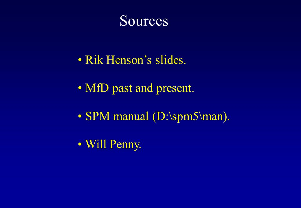 Sources Rik Henson's slides. MfD past and present. SPM manual (D:\spm5\man). Will Penny.