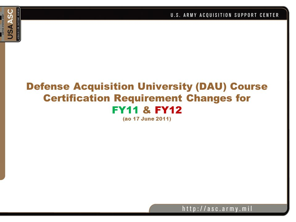 Defense Acquisition University (DAU) Course Certification Requirement Changes for FY11 & FY12 (ao 17 June 2011)