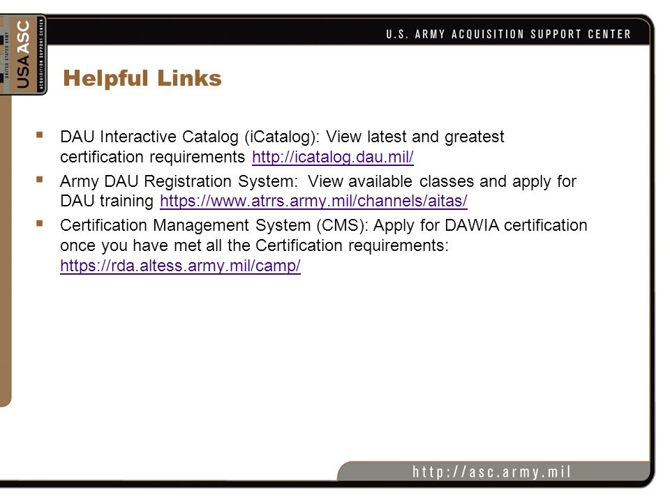 Helpful Links DAU Interactive Catalog (iCatalog): View latest and greatest certification requirements http://icatalog.dau.mil/