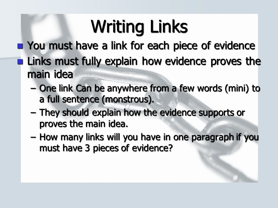Writing Links You must have a link for each piece of evidence