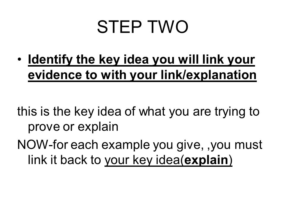 STEP TWO Identify the key idea you will link your evidence to with your link/explanation.