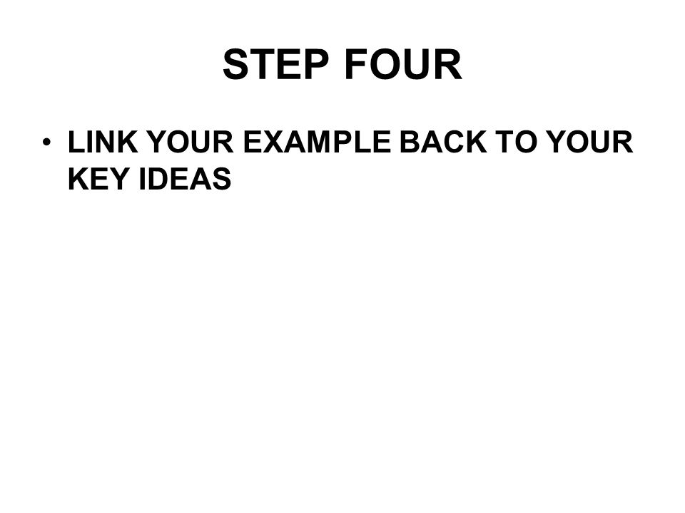 STEP FOUR LINK YOUR EXAMPLE BACK TO YOUR KEY IDEAS