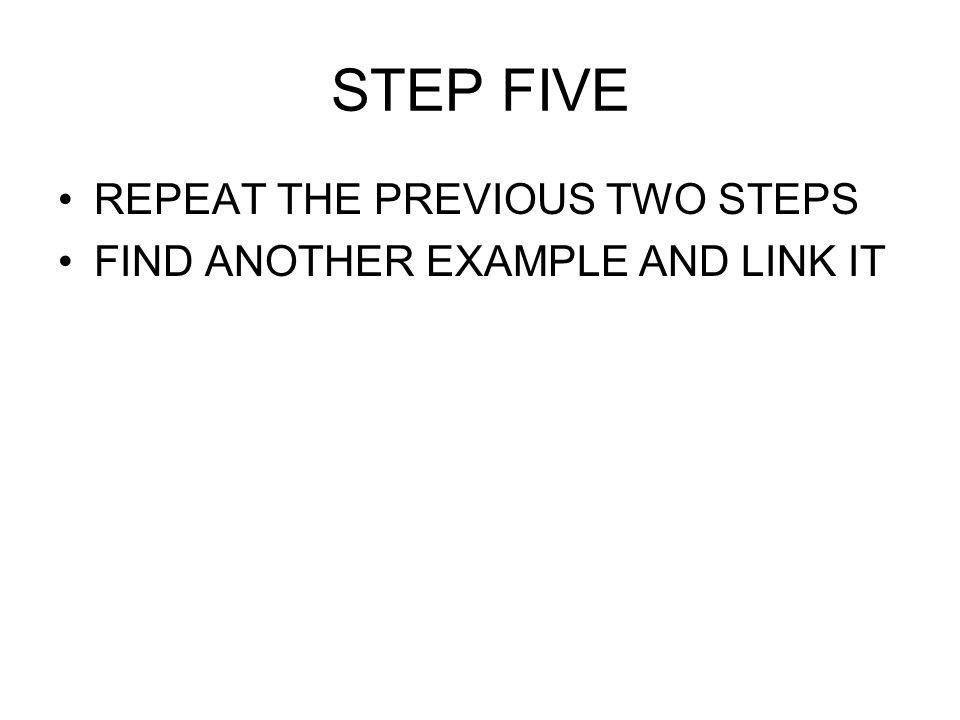 STEP FIVE REPEAT THE PREVIOUS TWO STEPS