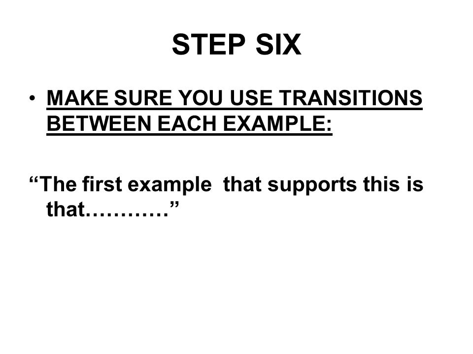 STEP SIX MAKE SURE YOU USE TRANSITIONS BETWEEN EACH EXAMPLE: